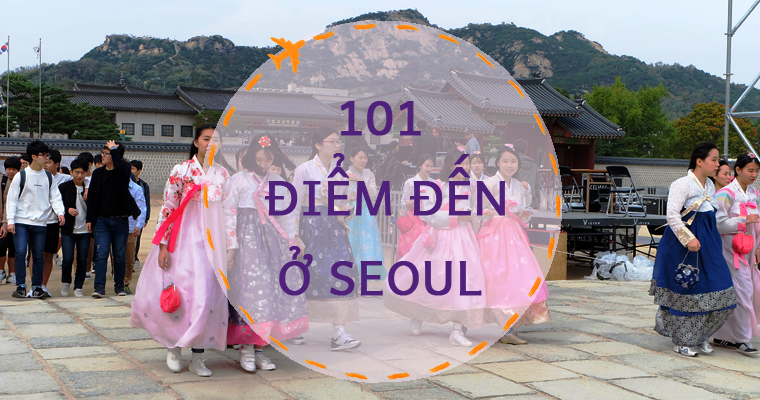 101 ĐIỂM ĐẾN Ở SEOUL CHO GIA ĐÌNH CÓ CON TRẺ