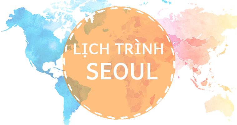 LỊCH TRÌNH DU LỊCH SEOUL TỰ TÚC 4 NGÀY CÙNG CON TRẺ